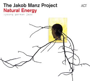 The Jakob Manz Project - Natural Energy : young german jazz - Debut Album Cover